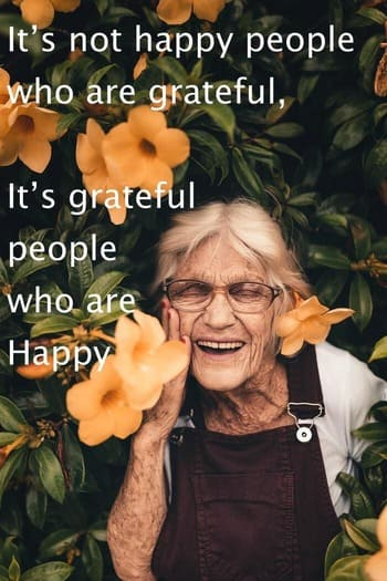 It's not happy people who are grateful, its grateful people who are happy